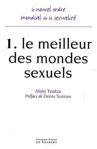 Le nouvel ordre mondial de la sexualité : Tome 1, Le meilleur des mondes sexuels: ALAIN ...
