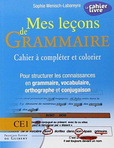 9782755402810: Mes le�ons de Grammaire CE1 : Cahier � compl�ter et colorier pour structurer les connaissances en grammaire, vocabulaire, orthographe, conjugaison