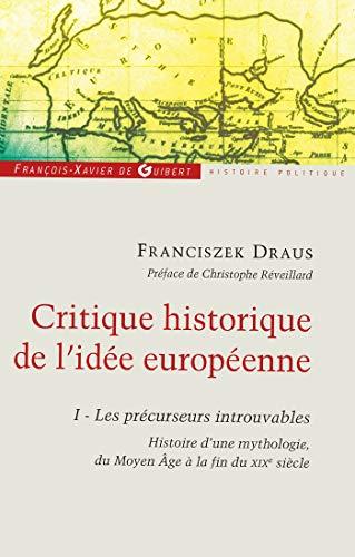 Critique historique de l'idée européenne : Tome 1, Les précurseurs ...