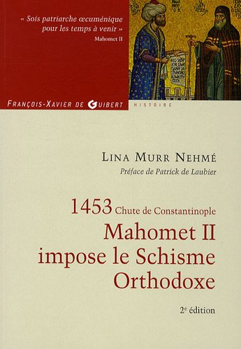 9782755403206: 1453 Mahomet II impose le Schisme Orthodoxe (French Edition)