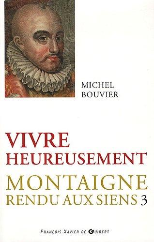 Vivre heureusement: MICHEL BOUVIER