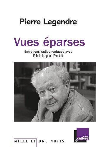 Vues éparses: Entretiens radiophoniques avec Philippe Petit (9782755500639) by PIERRE LEGENDRE