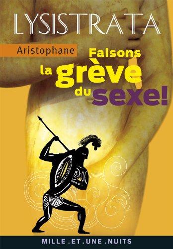 Lysistrata : Faisons la grève du sexe: Aristophane