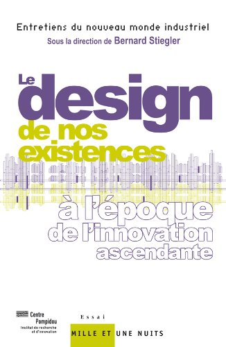 9782755500752: Le design de nos existences : A l'époque de l'innovation ascendante