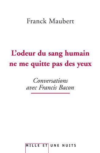 9782755501407: L'odeur du sang humain ne me quitte pas des yeux - conversations avec francis bacon