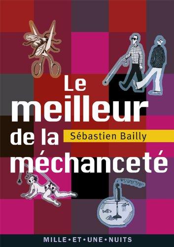 MEILLEUR DE LA MÉCHANCETÉ (LE): BAILLY S�BASTIEN