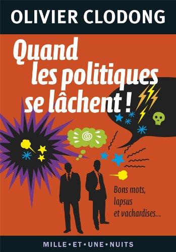 9782755506099: Quand les politiques se l�chent !: Bons mots, lapsus et vachardises...