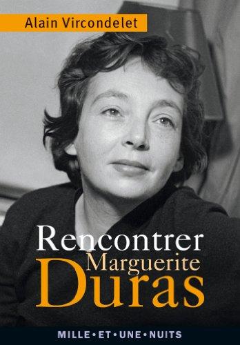 RENCONTRER MARGUERITE DURAS: VIRCONDELET ALAIN
