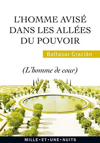 L'Homme avisé dans les allées du pouvoir: Baltasar Gracian