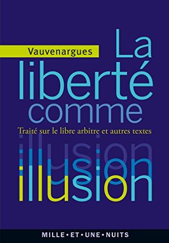 9782755507447: La liberté comme illusion: Traité sur le libre arbitre et autres textes