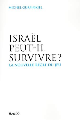 Israel Peut-IL Survivre? La Nouvelle Regle Du Jeu: Michel Gurfinkiel