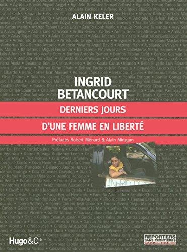 INGRID BETANCOURT, DERNIERS JOURS D'UNE FEMME LIBRE: Collectif