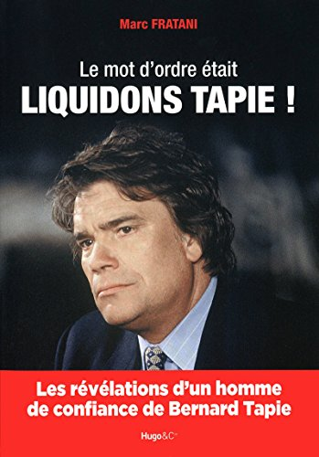 Le mot d'ordre à tait liquidons Tapie ! (French Edition): Fratani Marc