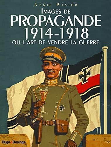 9782755613131: Images de propagande 1914-1918 ou l'art de vendre la guerre