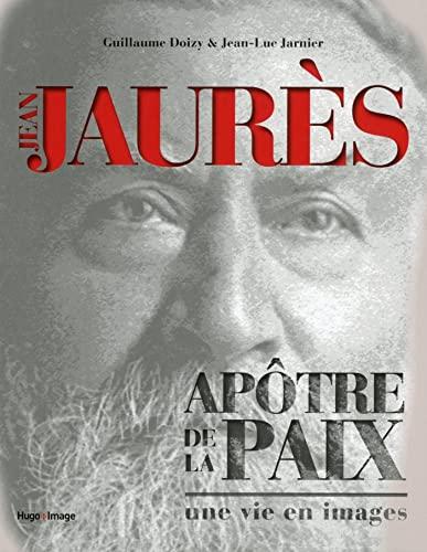 Jean Jaurès - Apôtre de la paix: Jean-Luc Jarnier
