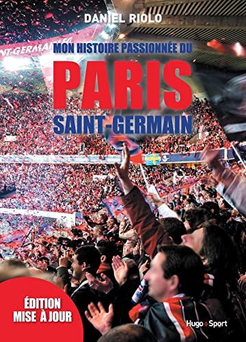 Mon histoire passionnée du Paris Saint-Germain: Daniel Riolo