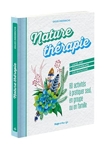 NATURE THERAPIE - 80 ACTIVITES A PRATIQUER: DIEDERICHS GILLES