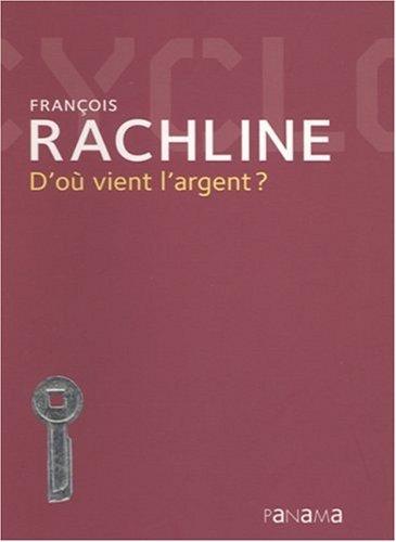 D'OU VIENT L'ARGENT ?: RACHLINE, FRANCOIS