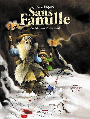 SANS FAMILLE T04 : NEIGE ET LOUPS: DÉGRUEL YANN