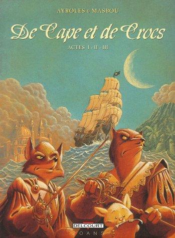 9782756004501: De Cape et de Crocs l'Int�grale : Tome 1, Le Secret du Janissaire ; Tome 2, Pavillon noir ! ; Tome 3, L'Archipel du danger