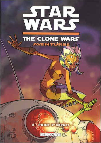 9782756017006: Star Wars The Clone Wars Aventures, Tome 2 : Point d'impact
