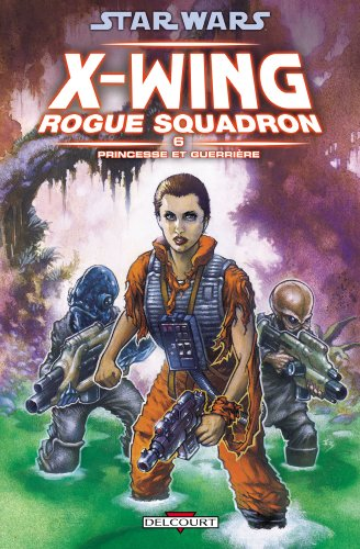9782756019109: Star Wars X-Wing Rogue Squadron, Tome 6 : Princesse et guerrière