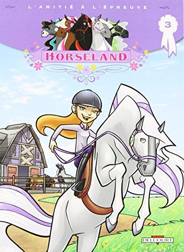 Horseland, Tome 3 : L'amitié à l'épreuve - Benkemoun, Lise