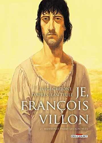 9782756024707: Je, François Villon T2 - Bienvenue parmi les ignobles