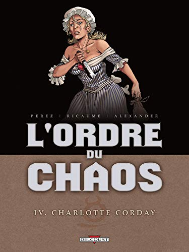 9782756024820: L'Ordre du chaos T4 - Charlotte Corday