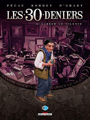 30 DENIERS (LES) T.04 : GARDER LE SILENCE: P�CAU JEAN-PIERRE
