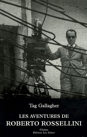 Les aventures de Roberto Rossellini: Tag Gallagher
