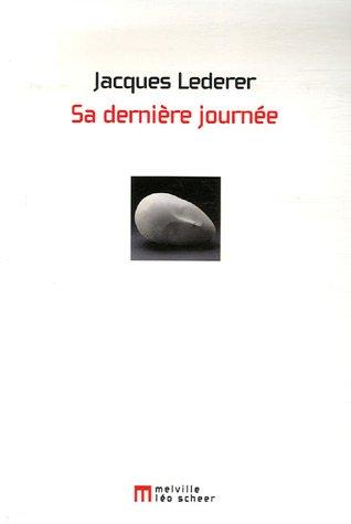 SA DERNIÈRE JOURNÉE: LEDERER JACQUES