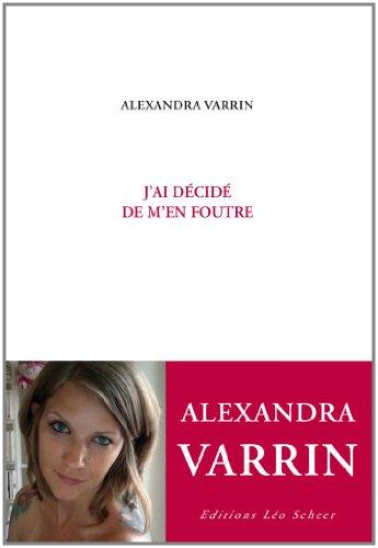 J'AI DÉCIDÉ DE M'EN FOUTRE: VARRIN ALEXANDRA
