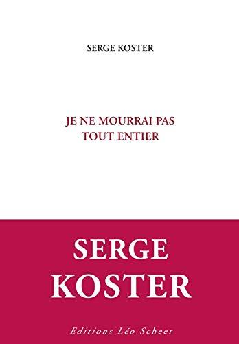 je ne mourrai pas tout entier: Serge Koster