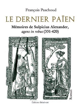 9782756309385: Le dernier Païen. Mémoires de Sulpicius Alexander, agens in rebus (331-420)