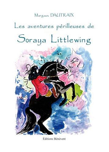 9782756316505: Les Aventures Perilleuses de Soraya Littlewing