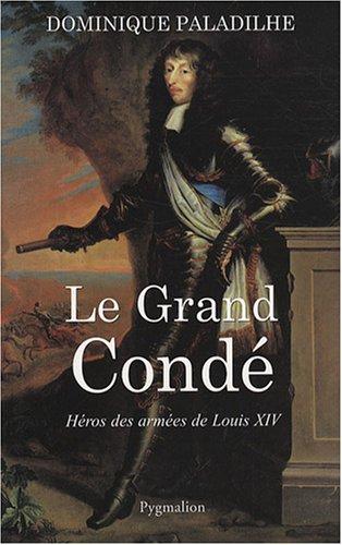 """""""le grand condé ; héros des armées de Louis XIV"""": Dominique ..."""