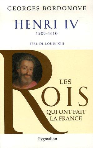 """""""Henri IV ; 1589-1610 ; père de Louis XIII"""": Georges Bordonove"""