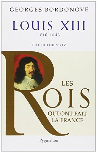 """""""Louis XIII ; 1610-1643 ; père de Louis XIV"""": Georges Bordonove"""
