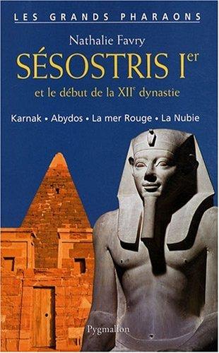 """""""Sésostris 1er et le début de la XIIe dynastie ; Karnak, Abydos, la Mer Rouge, ..."""