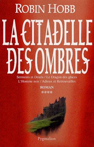 9782756400969: LA CITADELLE DES OMBRES T4: SERMENTS ET DEUILS / LE DRAGON DES GLACES / L'HOMME NOIR / ADIEUX ET RETROUVAILL