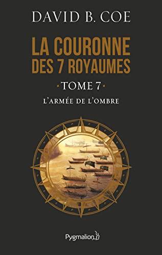 """""""la couronne des 7 royaumes t.7 ; l'armée de l'ombre"""": David B. Coe"""