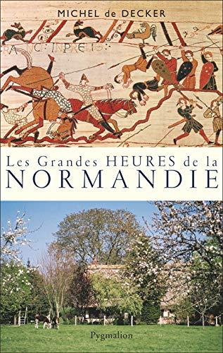 Les grandes heures de la Normandie (French Edition): Michel de Decker
