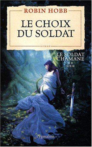"""""""le soldat chamane t.5 ; le choix du soldat"""": Robin Hobb"""
