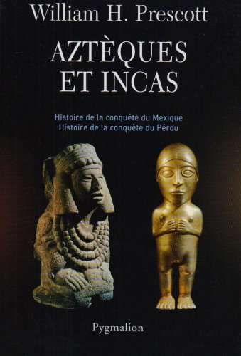 9782756401430: Aztèques et Incas : Grandeur et décadence de deux empires fabuleux