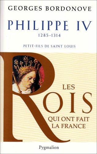 9782756401461: Philippe IV, Roi de fer : Petit-fils de Saint Louis, 1285-1314