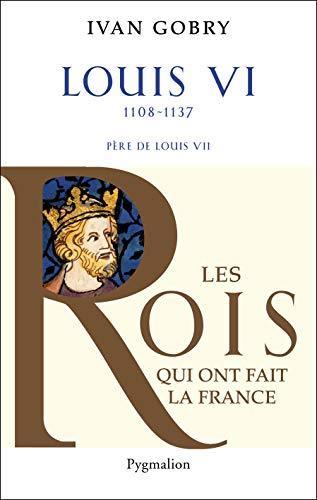 """""""Louis VI ; 1108-1137 ; père de Louis VII"""": Ivan Gobry"""