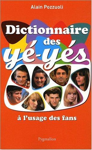 dictionnaire des yéyés à l'usage des fans: Alain Pozzuoli