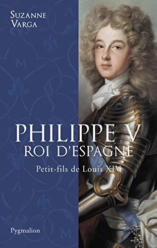 9782756401812: Philippe V, Roi d'Espagne : Petit-fils de Louis XIV