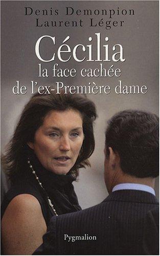 Cécilia, la face cachée de l'ex-Première dame: Demonpion Denis,Léger Laurent